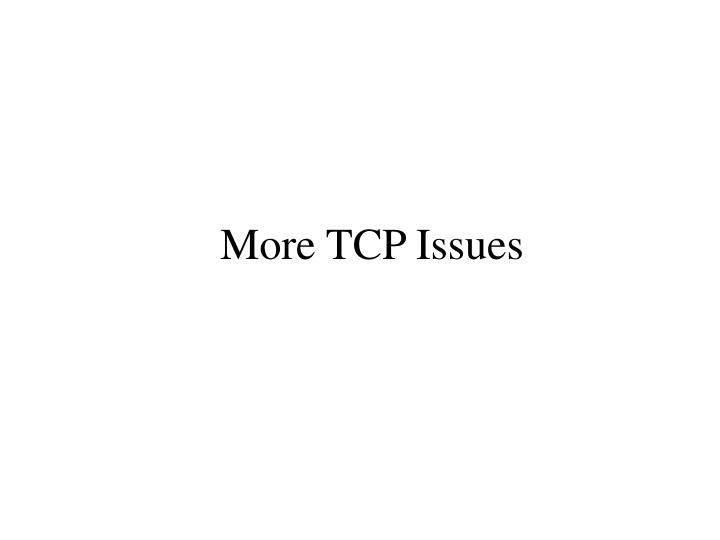 More TCP Issues
