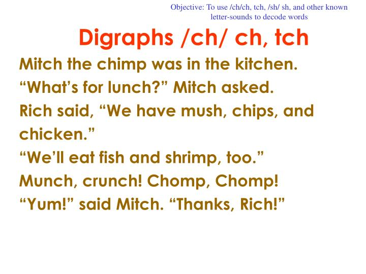 Objective: To use /ch/ch, tch, /sh/ sh, and other known letter-sounds to decode words