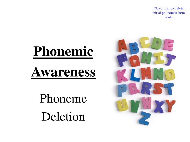 Objective: To delete initial phonemes from words.