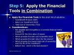 step 5 apply the financial tools in combination