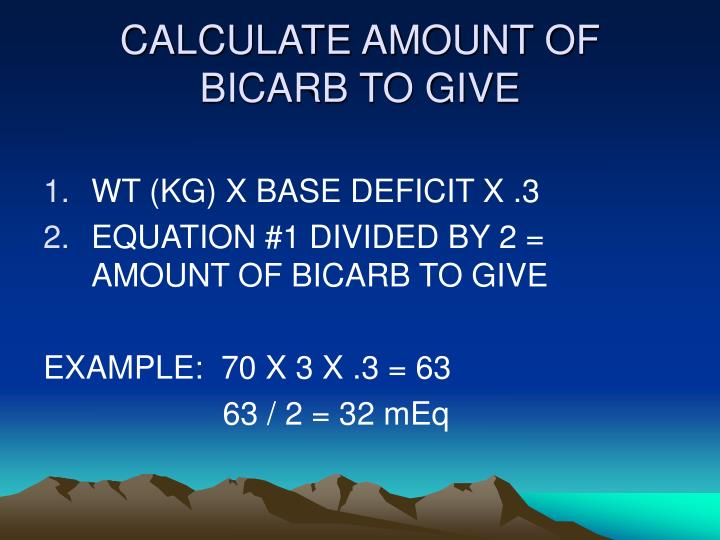CALCULATE AMOUNT OF BICARB TO GIVE