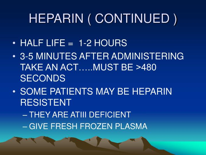 HEPARIN ( CONTINUED )