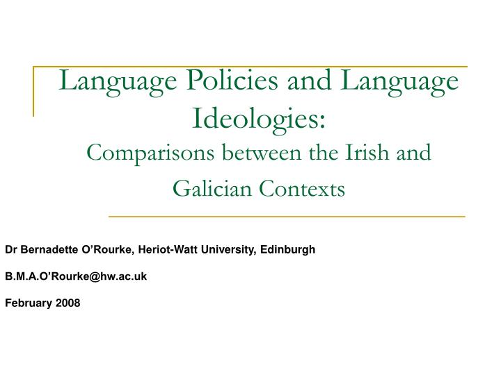 Language policies and language ideologies comparisons between the irish and galician contexts
