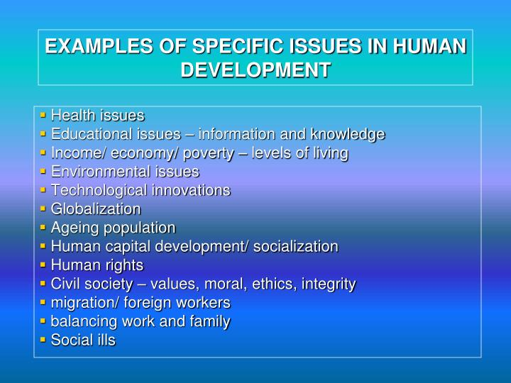 EXAMPLES OF SPECIFIC ISSUES IN HUMAN DEVELOPMENT