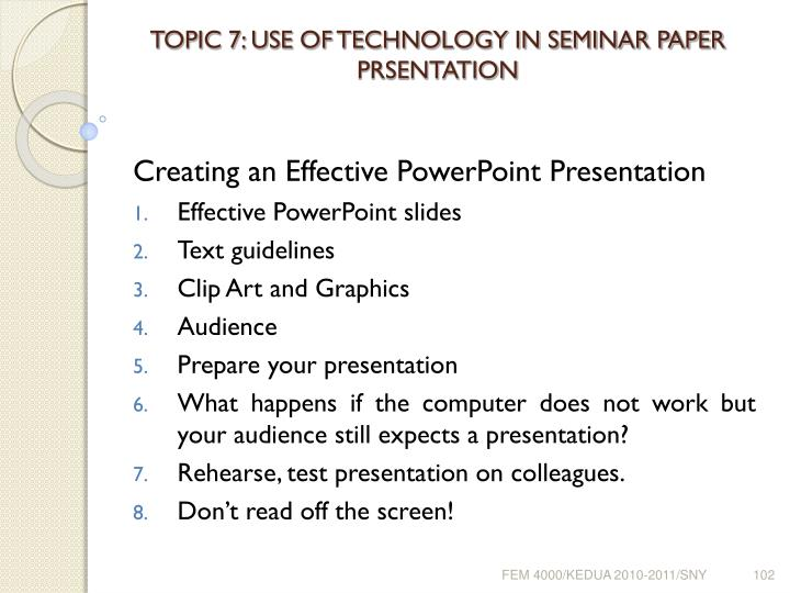 TOPIC 7: USE OF TECHNOLOGY IN SEMINAR PAPER PRSENTATION