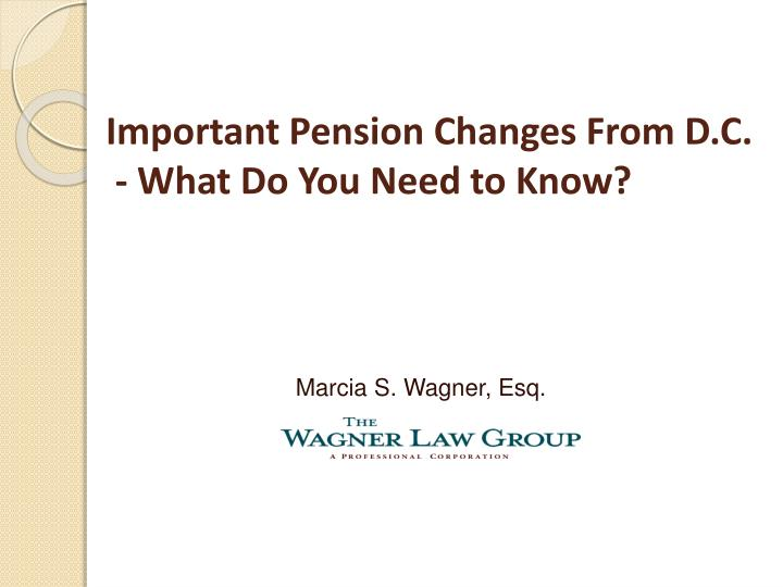 Important pension changes from d c what do you need to know