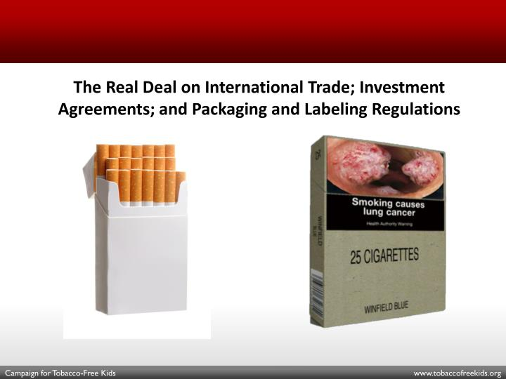 The Real Deal on International Trade; Investment Agreements; and Packaging and Labeling Regulations