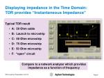 displaying impedance in the time domain tdr provides instantaneous impedance