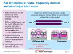 for differential circuits frequency domain analysis helps even more