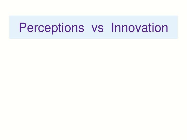 Perceptions  vs  Innovation