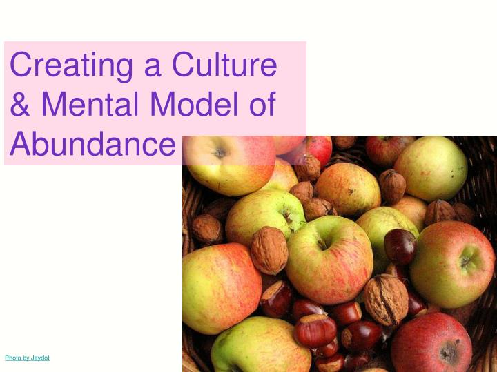 Creating a Culture & Mental Model of Abundance