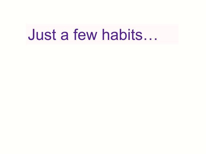 Just a few habits…
