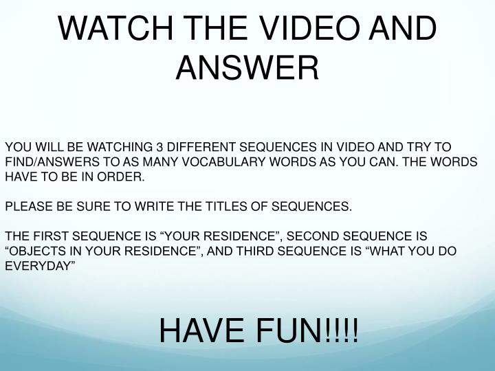 WATCH THE VIDEO AND ANSWER