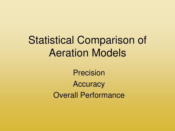 Statistical Comparison of Aeration Models