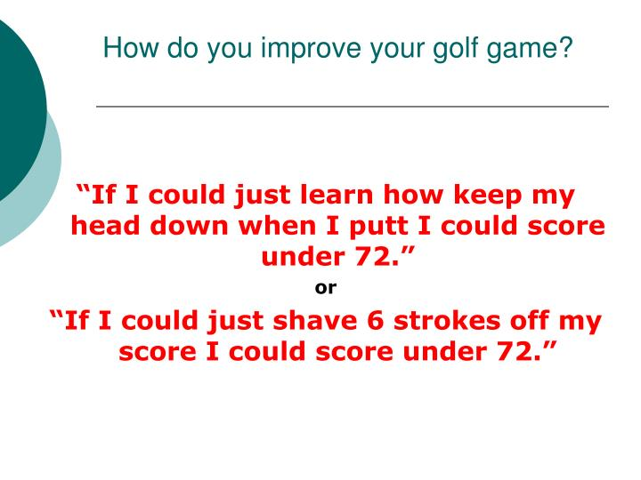 How do you improve your golf game?