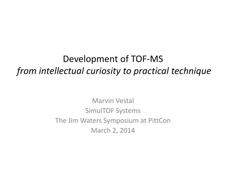 development of tof ms from intellectual curiosity to practical technique
