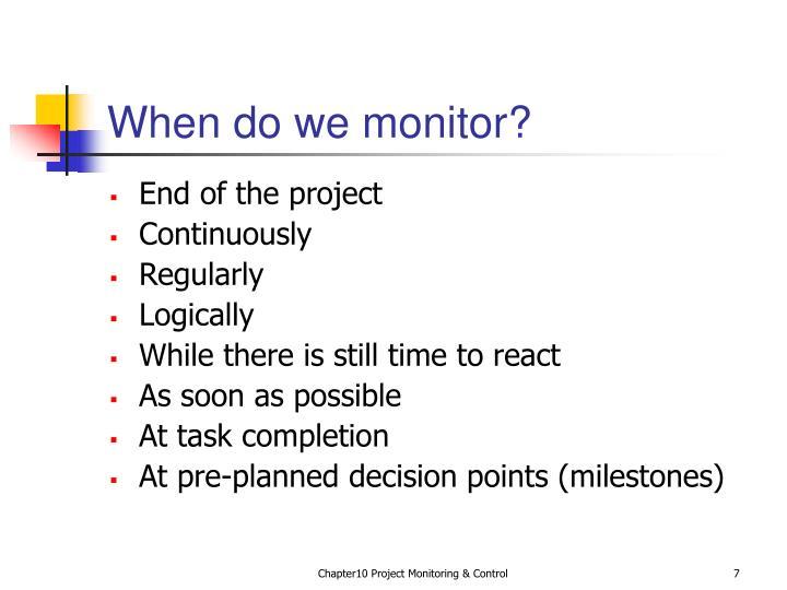 When do we monitor?