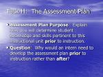 task h the assessment plan