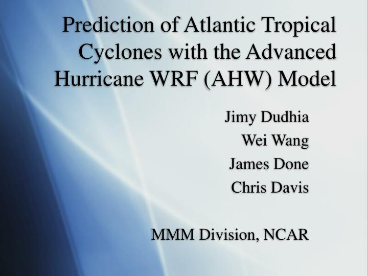 Prediction of atlantic tropical cyclones with the advanced hurricane wrf ahw model