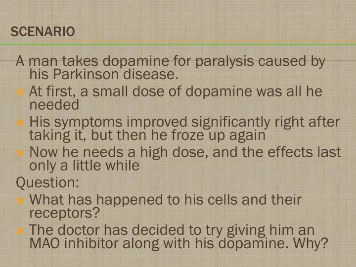A man takes dopamine for paralysis caused by his Parkinson disease.