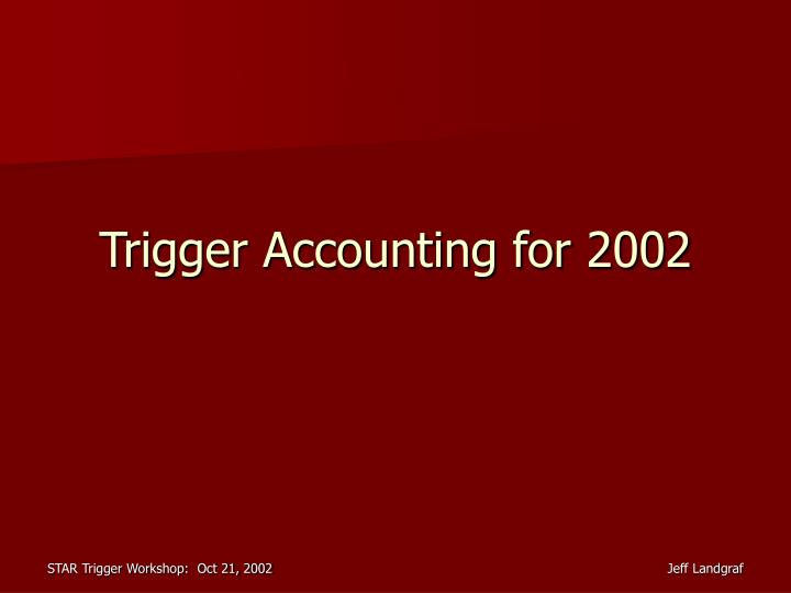 trigger accounting for 2002 n.