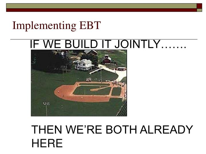 Implementing EBT