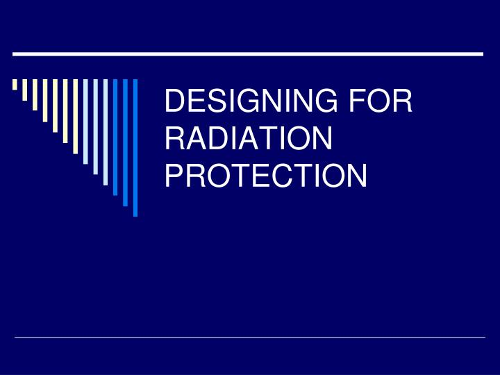 designing for radiation protection n.