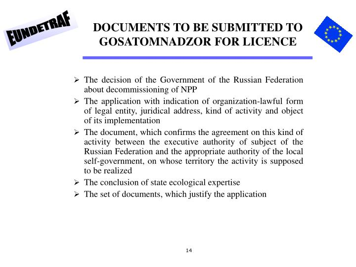 DOCUMENTS TO BE SUBMITTED TO GOSATOMNADZOR FOR LICENCE