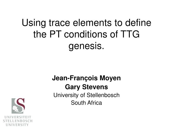 using trace elements to define the pt conditions of ttg genesis n.