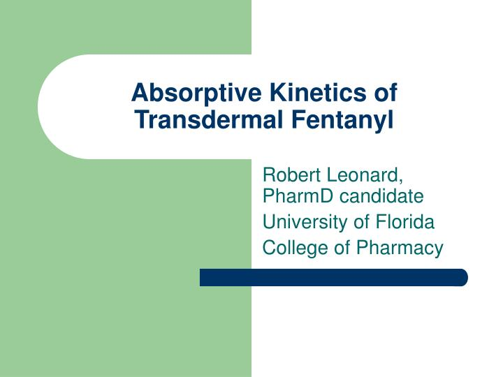Absorptive kinetics of transdermal fentanyl