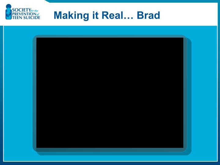 Making it Real… Brad