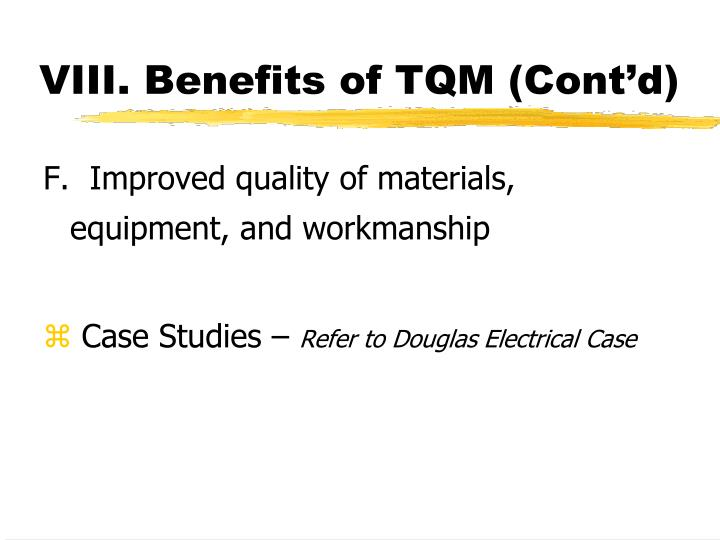 VIII. Benefits of TQM (Cont'd)