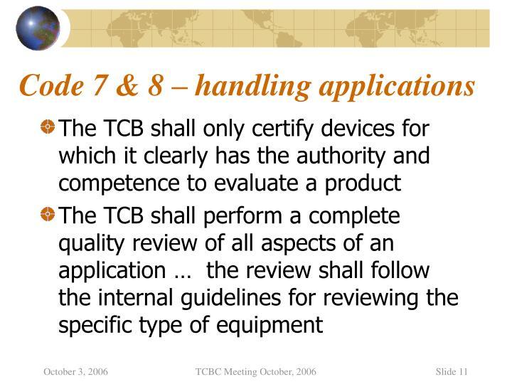 Code 7 & 8 – handling applications