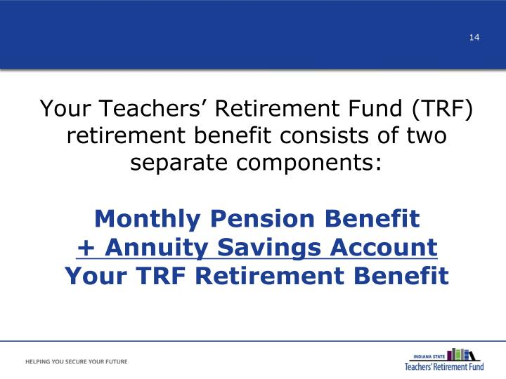 Your Teachers' Retirement Fund (TRF) retirement benefit consists of two separate components: