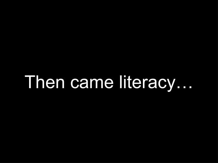 Then came literacy…