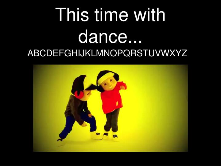 This time with dance...