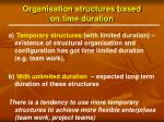 organisation structures based on time duration