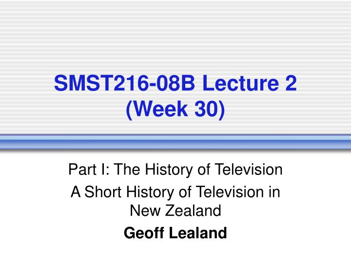Smst216 08b lecture 2 week 30