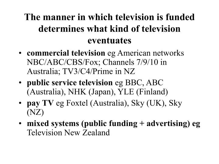 The manner in which television is funded determines what kind of television eventuates