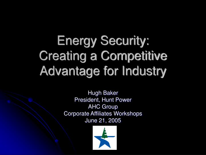 Energy security creating a competitive advantage for industry