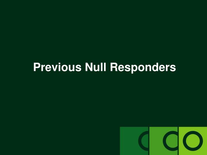 Previous Null Responders