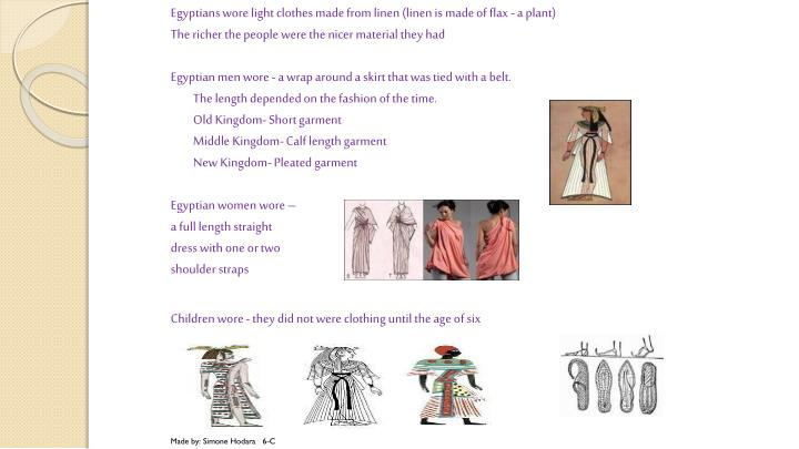 Egyptians wore light clothes made from linen (linen is made of flax - a plant)