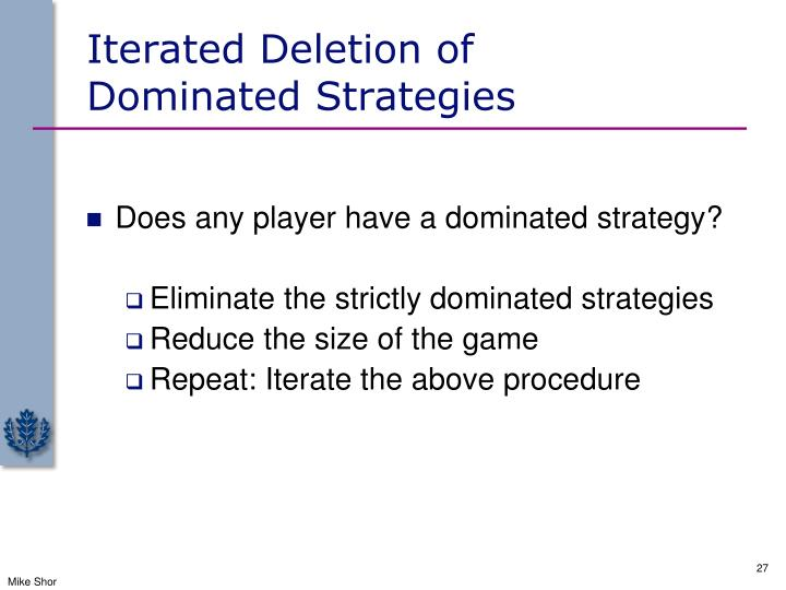 Iterated Deletion of           Dominated Strategies