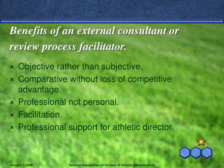 Benefits of an external consultant or review process facilitator.