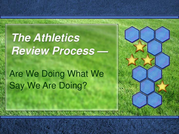 The athletics review process