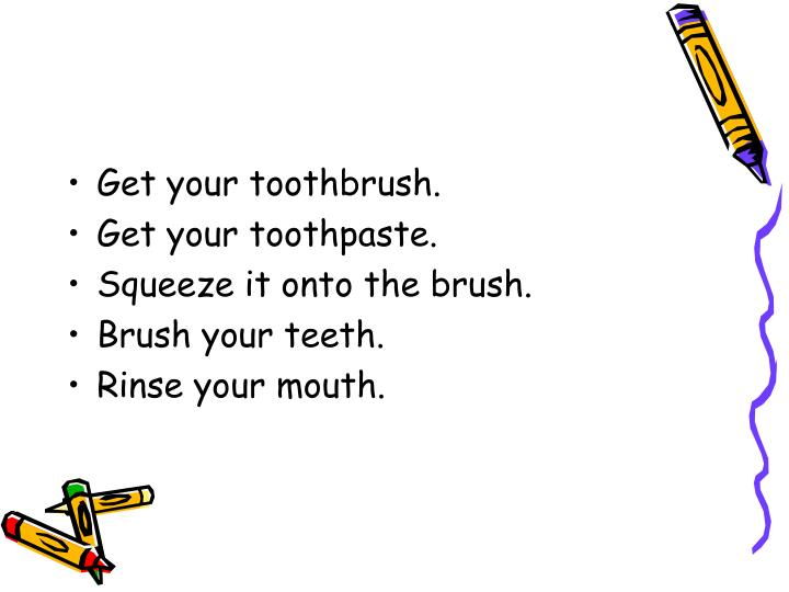Get your toothbrush.