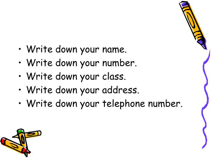 Write down your name.