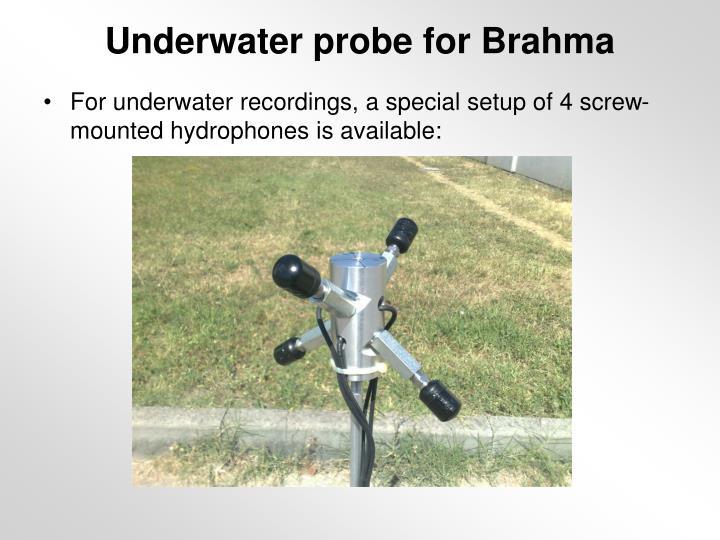 Underwater probe for Brahma