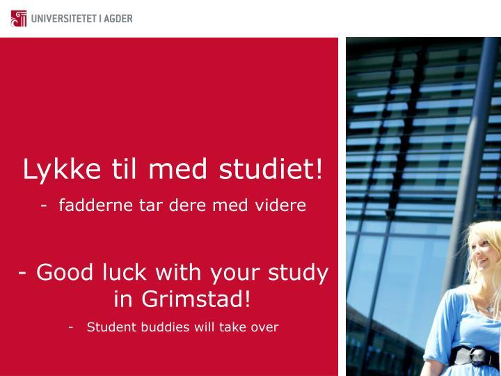 Lykke til med studiet!