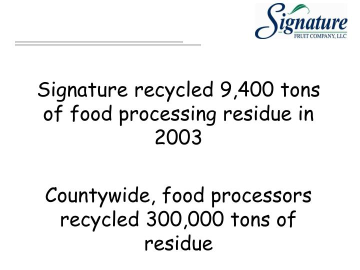 Signature recycled 9,400 tons of food processing residue in 2003